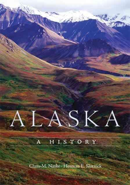 Alaska By Naske, Claus M./ Slotnick, Herman E.